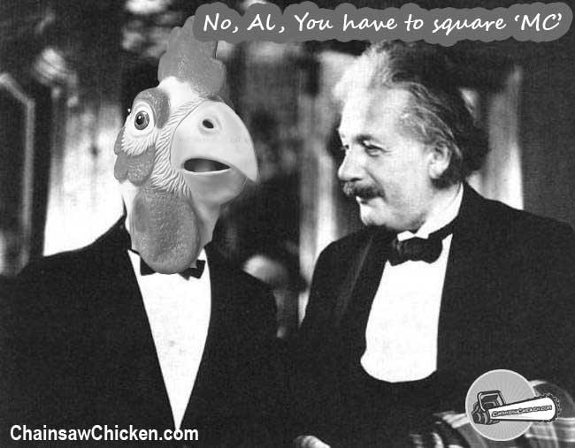 E = M Chicken Squared